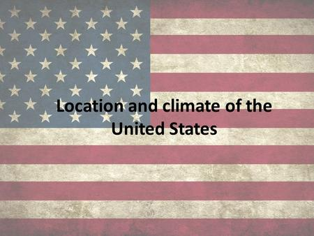 Location and climate of the United States. Location Located in the Western Hemisphere, mostly in the continent of North America. United States consists.