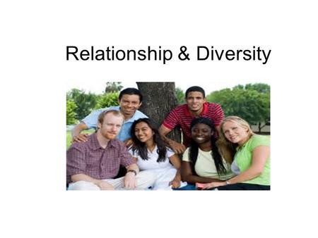 relationship diversity It seems to us that models for relationships have become increasingly diverse while this can be viewed as a good thing, it is somewhat of a double-edged.