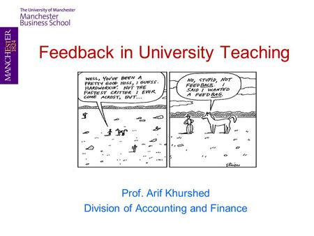 Feedback in University Teaching Prof. Arif Khurshed Division of Accounting and Finance.