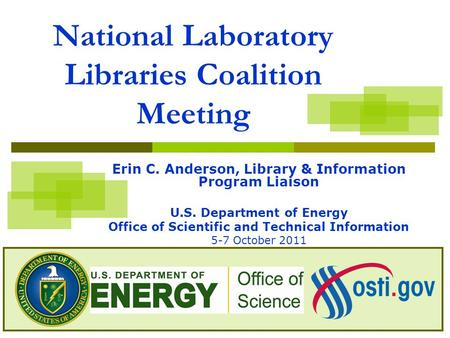 National Laboratory Libraries Coalition Meeting Erin C. Anderson, Library & Information Program Liaison U.S. Department of Energy Office of Scientific.