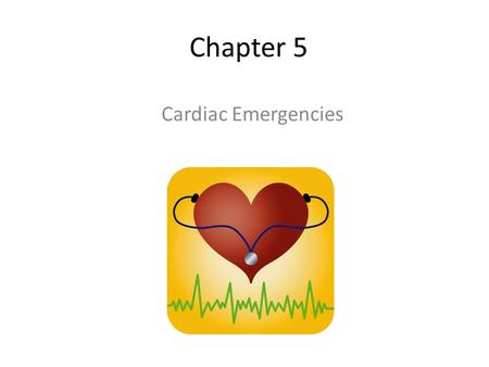 Chapter 5 Cardiac Emergencies.