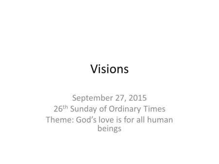 Visions September 27, 2015 26 th Sunday of Ordinary Times Theme: God's love is for all human beings.