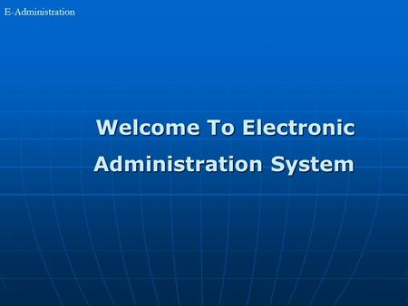 E-Administration Welcome To Electronic Welcome To Electronic Administration System Administration System.