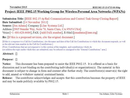 IEEE 802-15-13-0713-00-004p Submission November 2013 Jon Adams, Lilee SystemsSlide 1 Project: IEEE P802.15 Working Group for Wireless Personal Area Networks.
