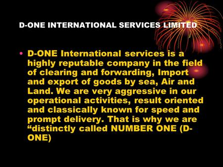 D-ONE INTERNATIONAL SERVICES LIMITED D-ONE International services is a highly reputable company in the field of clearing and forwarding, Import and export.