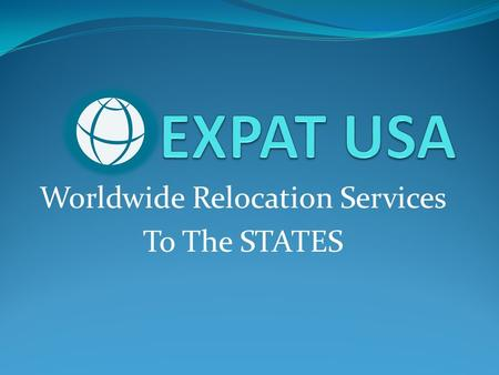 Worldwide Relocation Services To The STATES. The Global Marketplace Dramatic and remarkable technological advancements during the past decade have resulted.