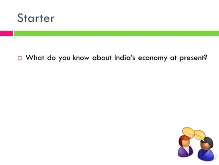Starter  What do you know about India's economy at present?