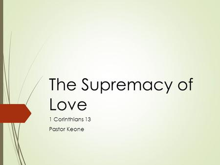 The Supremacy of Love 1 Corinthians 13 Pastor Keone.