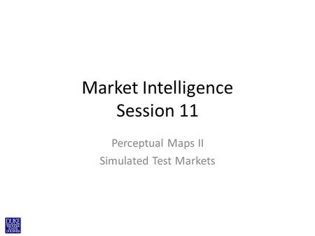 Market Intelligence Session 11 Perceptual Maps II Simulated Test Markets.