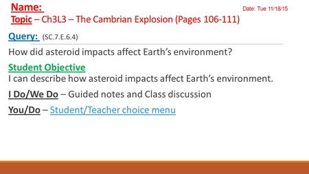 Name: Date: Tue 11/18/15 Topic – Ch3L3 – The Cambrian Explosion (Pages 106-111) Query: (SC.7.E.6.4) How did asteroid impacts affect Earth's environment?