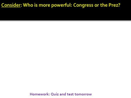 Homework: Quiz and test tomorrow. Chapter 6: Congress AP Government and Politics.