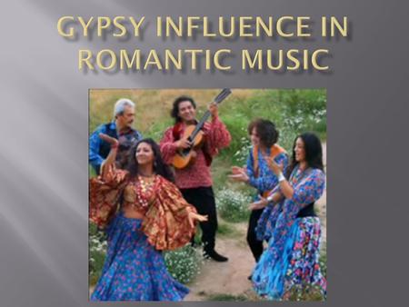  The Gypsies (aka Romanis) were a culturally & ethnically unique nomadic people that showed up in Europe in the late Middle Ages.  It was thought they.