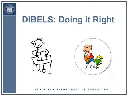DIBELS: Doing it Right –. Big Ideas of Today's Presentation Reading success is built upon a foundation of skills DIBELS (Dynamic Indicators of Basic Early.