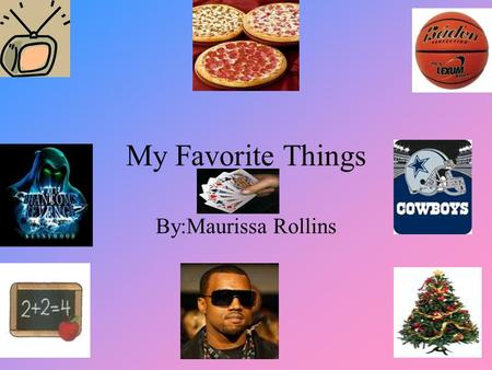 My Favorite Things By:Maurissa Rollins. My Favorite TV show My favorite TV show is one on one. This is my favorite show because it's on BET. I also like.