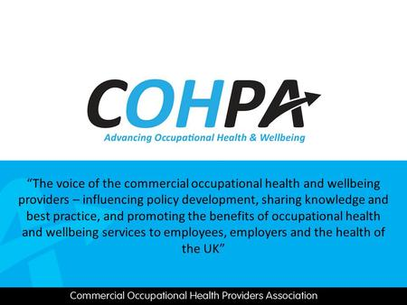 """The voice of the commercial occupational health and wellbeing providers – influencing policy development, sharing knowledge and best practice, and promoting."