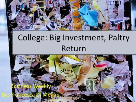 College: Big Investment, Paltry Return Business Weekly By: Francesca Di Meglio.