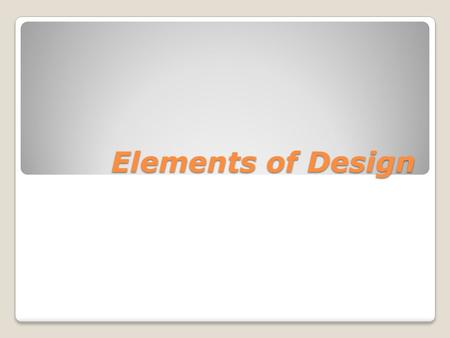 "Elements of Design. The Elements of Design One easy way to remember the Elements of Design is to remember this phrase: ""T.V. Shows C.F.L. Season"" for…"