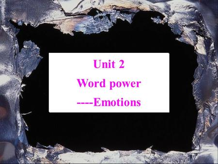 Unit 2 Word power ----Emotions Unit 2 Word power ----Emotions.