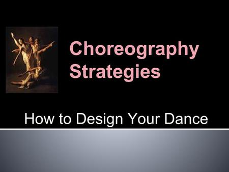 Choreography Strategies How to Design Your Dance.