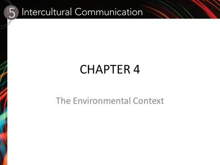 CHAPTER 4 The Environmental Context. * How humans perceive the physical environment is very much affected by their culture and microculture, even though.