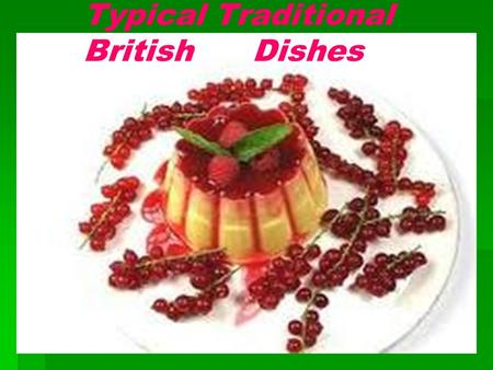 Typical Traditional British Dishes. Traditional British dishes have had competition from other dishes over the years. Despite this, if you visit England,