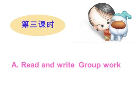 第三课时 A. Read and write Group work. Open your book P26, let's chant!