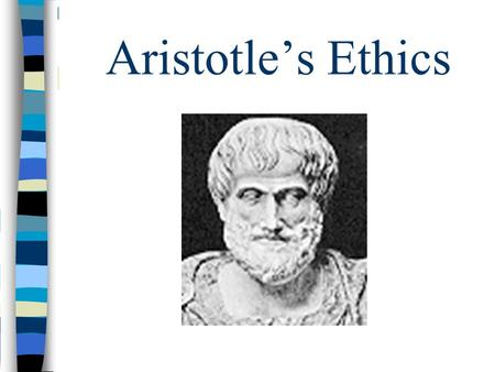 Aristotle's Ethics. Aristotle's Approach to Ethics Practical: How can I live a fulfilling life? Thesis: virtue (arete) = key to a good life Continues.
