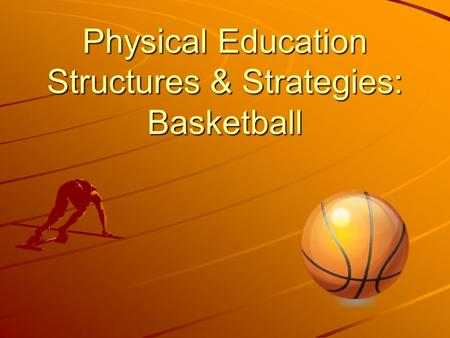Physical Education Structures & Strategies: Basketball.