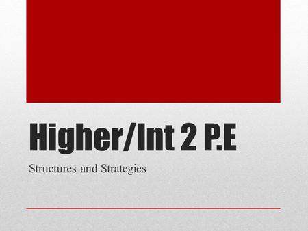 Higher/Int 2 P.E Structures and Strategies. The Fast Break Structures & Strategies – Information Sheet By the end of your course: Pupil Checklist To be.
