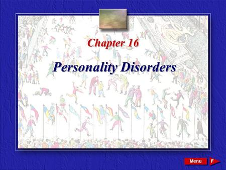 Copyright © 2002 by W. B. Saunders Company. All rights reserved. Chapter 16 Personality Disorders Menu F.