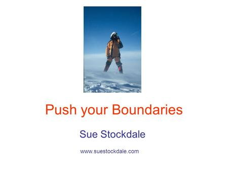 Push your Boundaries Sue Stockdale www.suestockdale.com.