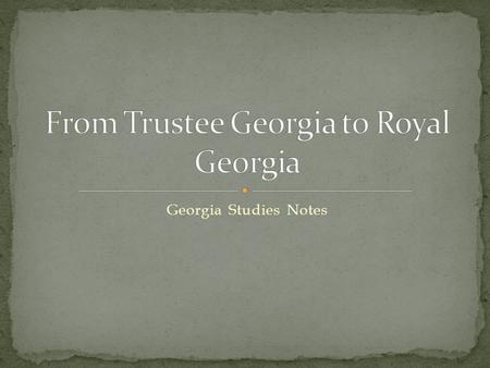 Georgia Studies Notes. Georgia began as a Trustee Colony with its original charter in 1732. The Trustee Period lasted from 1733 to 1752. Plans for City.