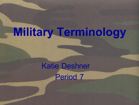 Military Terminology Katie Deshner Period 7. Federal Army Soldier a member of the Union Army during the American Civil War.