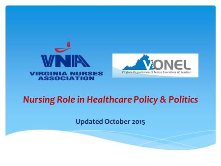 Nursing Role in Healthcare Policy & Politics Updated October 2015.