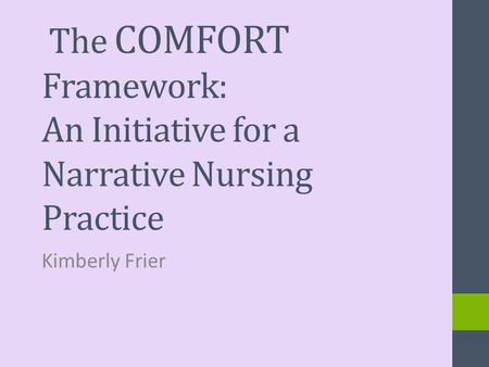 The COMFORT Framework: An Initiative for a Narrative Nursing Practice Kimberly Frier.