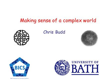 Making sense of a complex world Chris Budd. Much of natural (and human!) behavior appears complex and hard to understand Rocks underground.