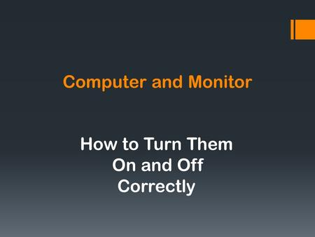 Computer and Monitor How to Turn Them On and Off Correctly.