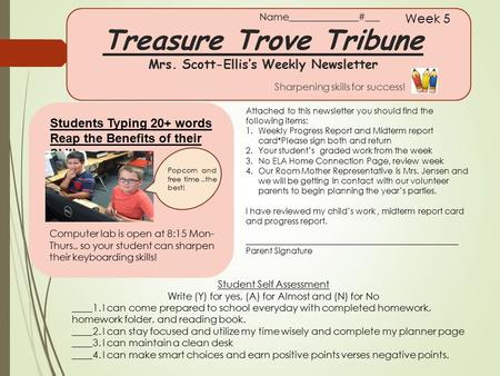 Treasure Trove Tribune Mrs. Scott-Ellis's Weekly Newsletter Sharpening skills for success! Week 5 Students Typing 20+ words Reap the Benefits of their.