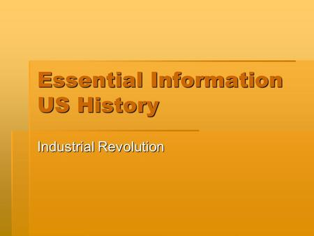 Essential Information US History Industrial Revolution.