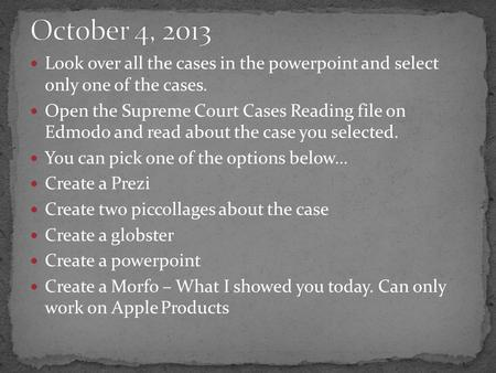 Look over all the cases in the powerpoint and select only one of the cases. Open the Supreme Court Cases Reading file on Edmodo and read about the case.