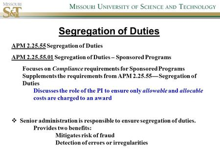 APM 2.25.55 Segregation of Duties APM 2.25.55.01 Segregation of Duties – Sponsored Programs Focuses on Compliance requirements for Sponsored Programs Supplements.