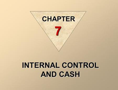 INTERNAL CONTROL AND CASH CHAPTER 7. 1. Identify the principles of internal control activities 2. Explain the activities that help achieve internal control.