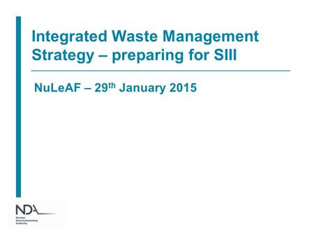 Integrated Waste Management Strategy – preparing for SIII NuLeAF – 29 th January 2015.