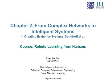 Chapter 2. From Complex Networks to Intelligent Systems in Creating Brain-like Systems, Sendhoff et al. Course: Robots Learning from Humans Baek, Da Som.