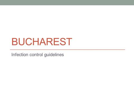 BUCHAREST Infection control guidelines. Infection control.