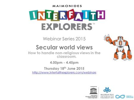 Webinar Series 2015 Secular world views How to handle non-religious views in the classroom. 4.00pm - 4.45pm Thursday 18 th June 2015