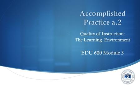  Quality of Instruction: The Learning Environment EDU 600 Module 3.