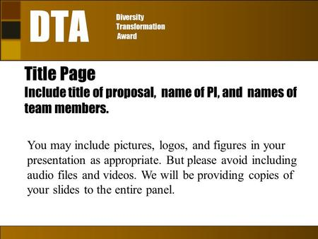 Title Page Include title of proposal, name of PI, and names of team members. You may include pictures, logos, and figures in your presentation as appropriate.