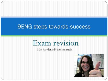 Exam revision 9ENG steps towards success Miss Macdonald's tips and tricks.