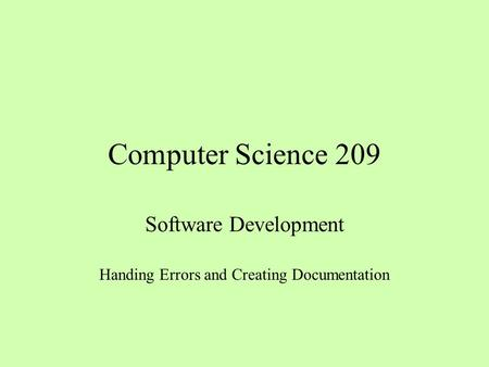 Computer Science 209 Software Development Handing Errors and Creating Documentation.